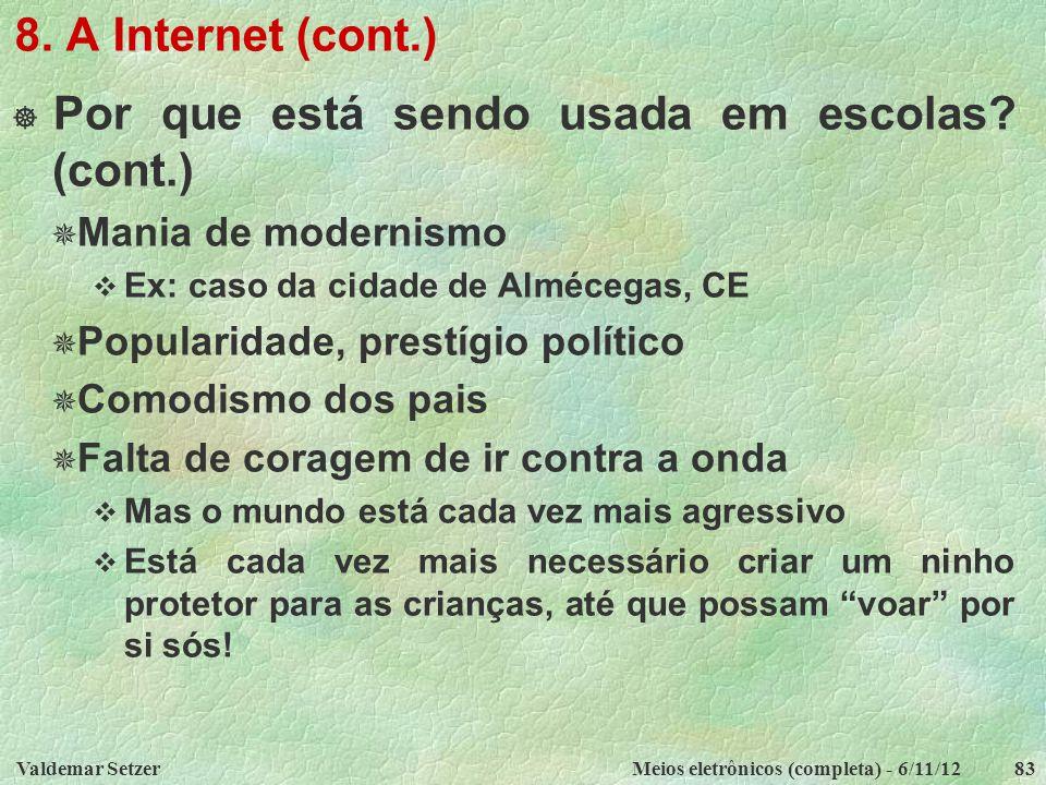 Valdemar SetzerMeios eletrônicos (completa) - 6/11/1283 8. A Internet (cont.)  Por que está sendo usada em escolas? (cont.)  Mania de modernismo  E