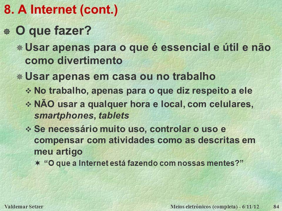 Valdemar SetzerMeios eletrônicos (completa) - 6/11/1284 8. A Internet (cont.)  O que fazer?  Usar apenas para o que é essencial e útil e não como di