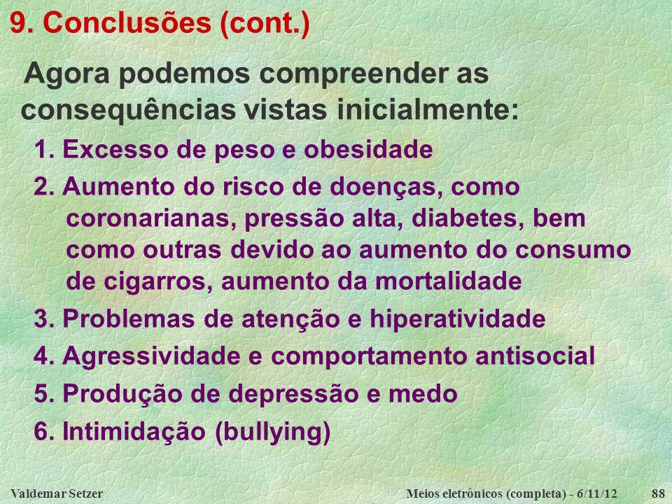 Valdemar SetzerMeios eletrônicos (completa) - 6/11/1288 9. Conclusões (cont.) Agora podemos compreender as consequências vistas inicialmente: 1. Exces