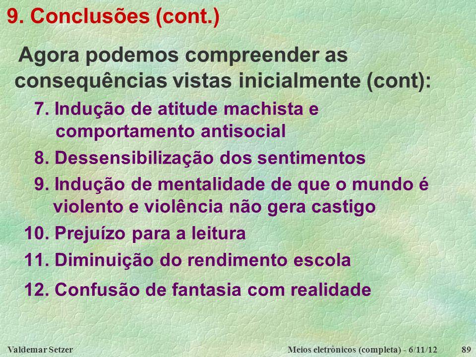 Valdemar SetzerMeios eletrônicos (completa) - 6/11/1289 9. Conclusões (cont.) Agora podemos compreender as consequências vistas inicialmente (cont): 7