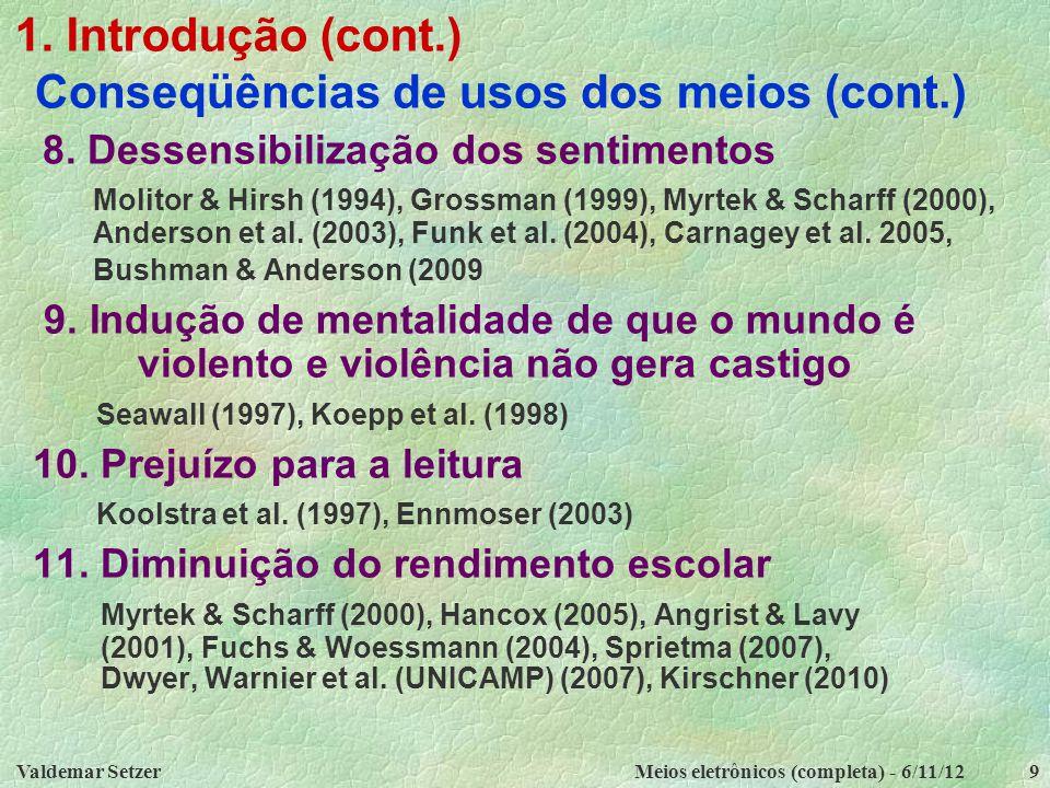 Valdemar SetzerMeios eletrônicos (completa) - 6/11/129 1. Introdução (cont.) Conseqüências de usos dos meios (cont.) 8. Dessensibilização dos sentimen