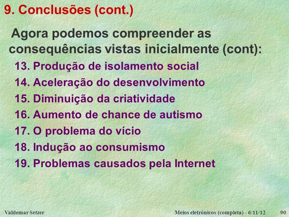 Valdemar SetzerMeios eletrônicos (completa) - 6/11/1290 9. Conclusões (cont.) Agora podemos compreender as consequências vistas inicialmente (cont): 1