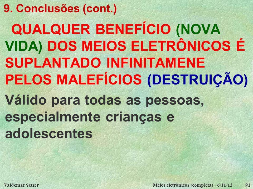 Valdemar SetzerMeios eletrônicos (completa) - 6/11/1291 9. Conclusões (cont.) QUALQUER BENEFÍCIO (NOVA VIDA) DOS MEIOS ELETRÔNICOS É SUPLANTADO INFINI