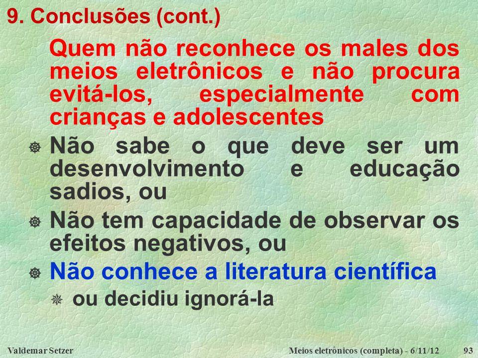 Valdemar SetzerMeios eletrônicos (completa) - 6/11/1293 9. Conclusões (cont.) Quem não reconhece os males dos meios eletrônicos e não procura evitá-lo