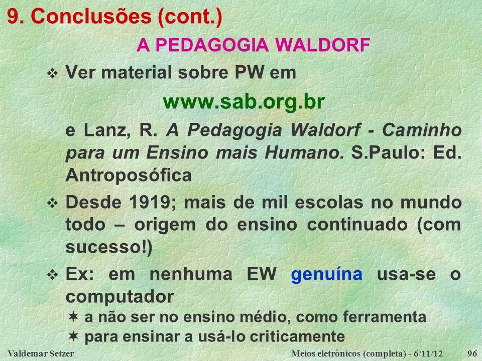 Valdemar SetzerMeios eletrônicos (completa) - 6/11/1296 9. Conclusões (cont.) A PEDAGOGIA WALDORF  Ver material sobre PW em www.sab.org.br e Lanz, R.