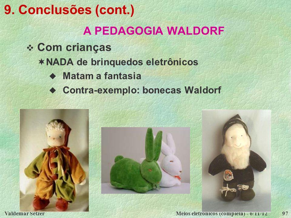 Valdemar SetzerMeios eletrônicos (completa) - 6/11/1297 9. Conclusões (cont.) A PEDAGOGIA WALDORF  Com crianças  NADA de brinquedos eletrônicos  Ma