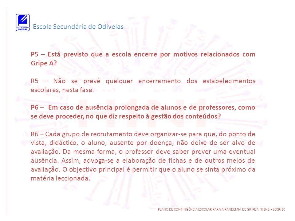 Escola Secundária de Odivelas PLANO DE CONTINGÊNCIA ESCOLAR PARA A PANDEMIA DE GRIPE A (H1N1)- 2009/10 P5 – Está previsto que a escola encerre por mot