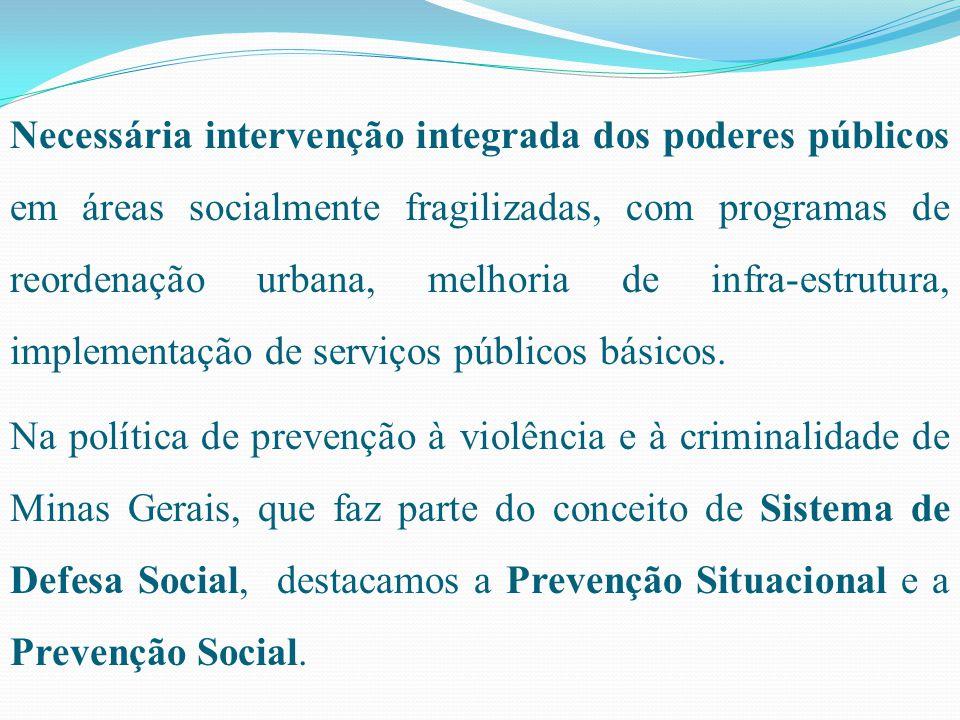 Necessária intervenção integrada dos poderes públicos em áreas socialmente fragilizadas, com programas de reordenação urbana, melhoria de infra-estrutura, implementação de serviços públicos básicos.