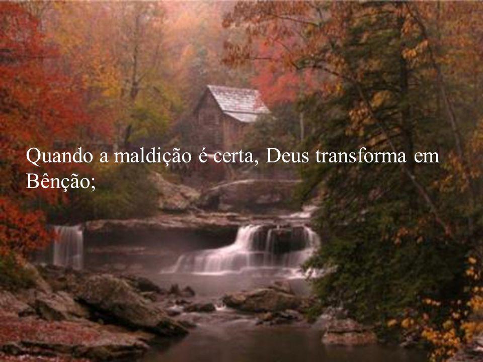 Quando a maldição é certa, Deus transforma em Bênção;