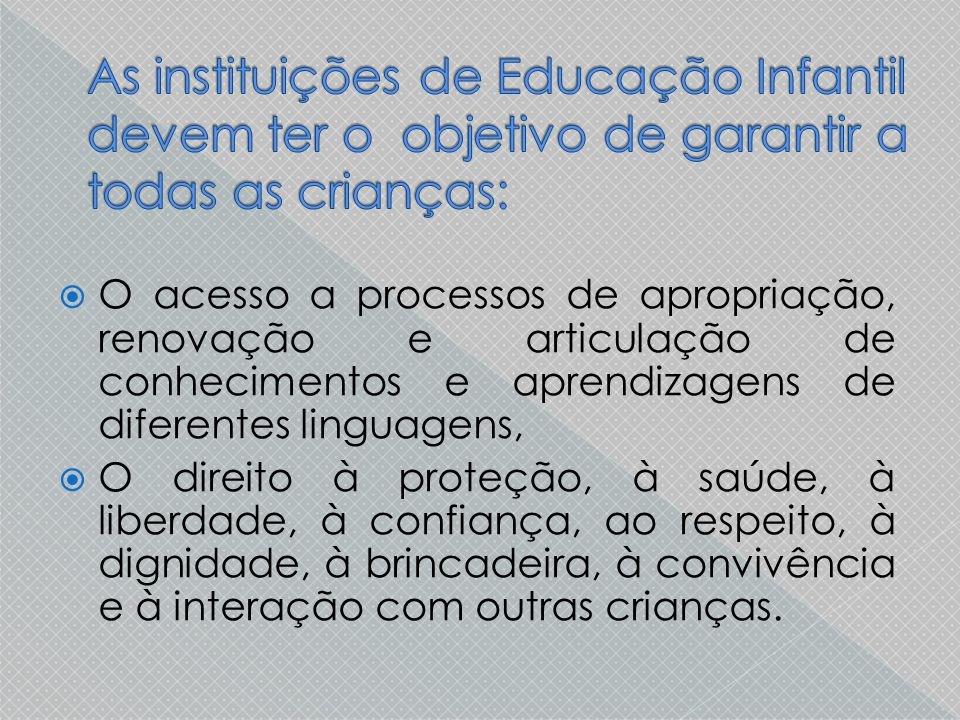  O acesso a processos de apropriação, renovação e articulação de conhecimentos e aprendizagens de diferentes linguagens,  O direito à proteção, à sa