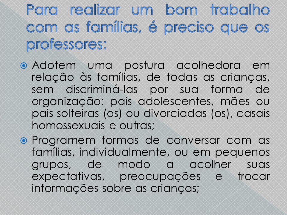  Adotem uma postura acolhedora em relação às famílias, de todas as crianças, sem discriminá-las por sua forma de organização: pais adolescentes, mães
