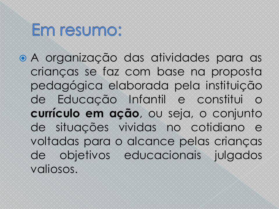  A organização das atividades para as crianças se faz com base na proposta pedagógica elaborada pela instituição de Educação Infantil e constitui o c