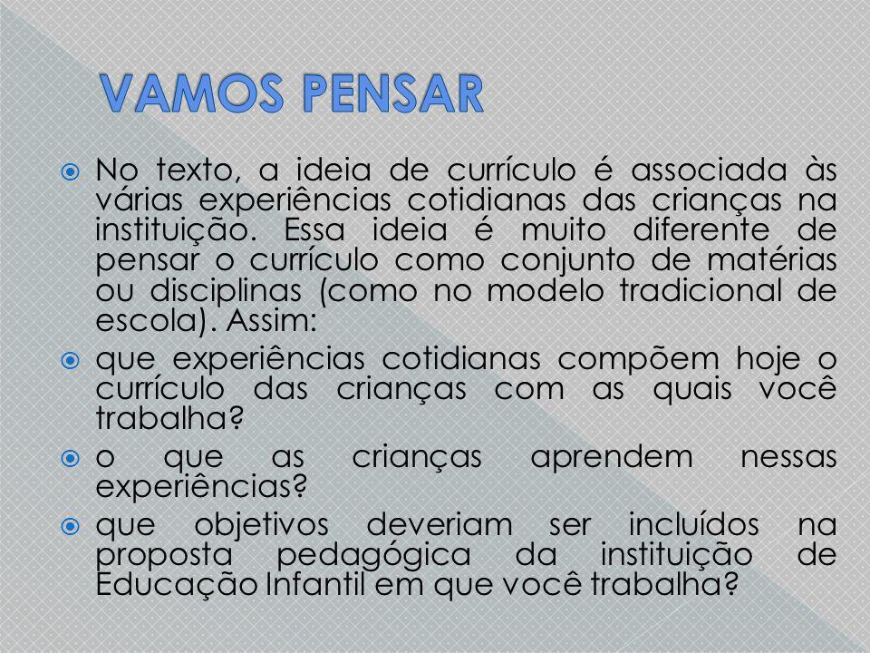  No texto, a ideia de currículo é associada às várias experiências cotidianas das crianças na instituição.