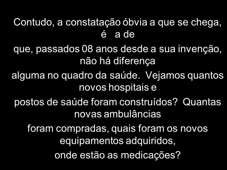 Quando o Governo Federal criou a Contribuição Provisória sobre Movimentações financeiras - CPMF, em 1996, fê-lo com o propósito de resolver os problemas na área da saúde no Brasil.