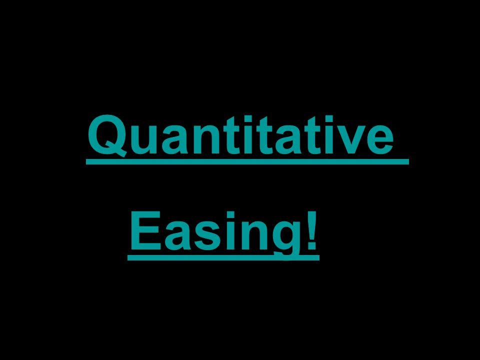 Quantitative Easing!
