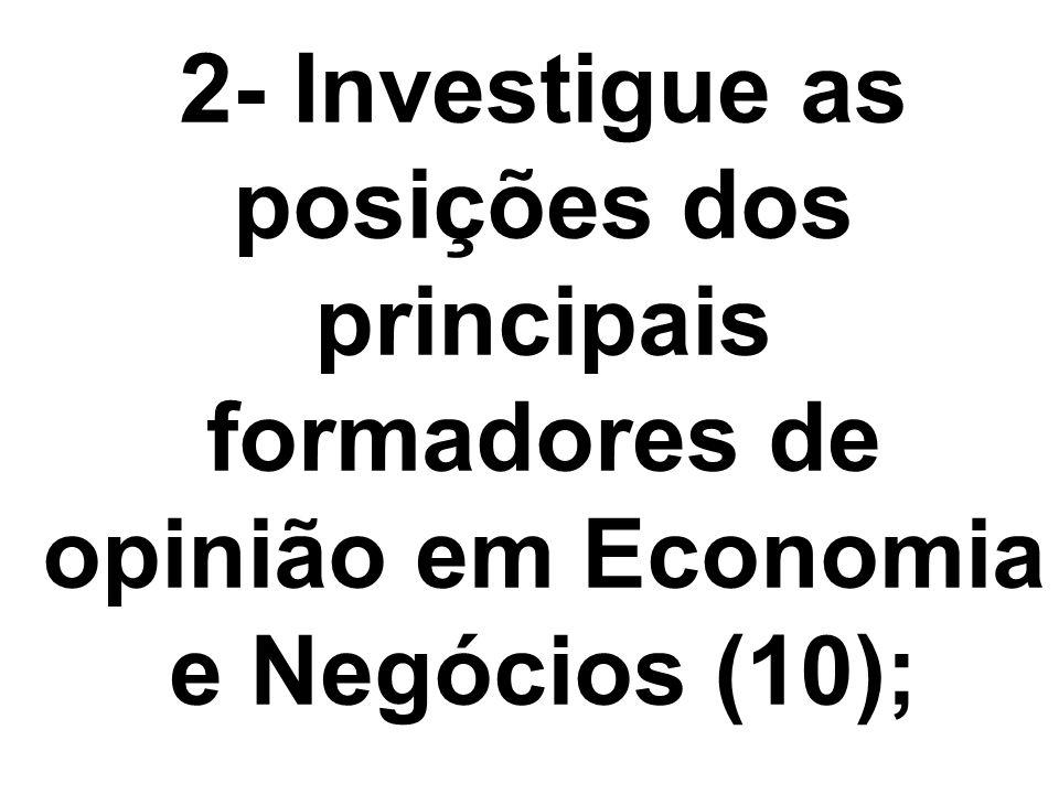 2- Investigue as posições dos principais formadores de opinião em Economia e Negócios (10);