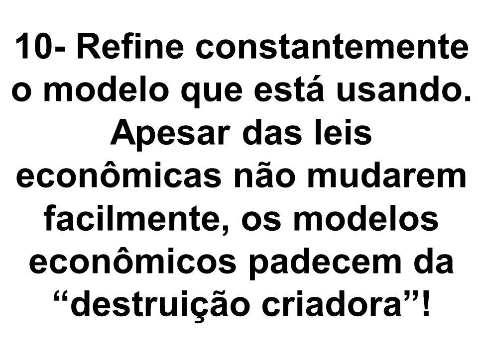 """10- Refine constantemente o modelo que está usando. Apesar das leis econômicas não mudarem facilmente, os modelos econômicos padecem da """"destruição cr"""