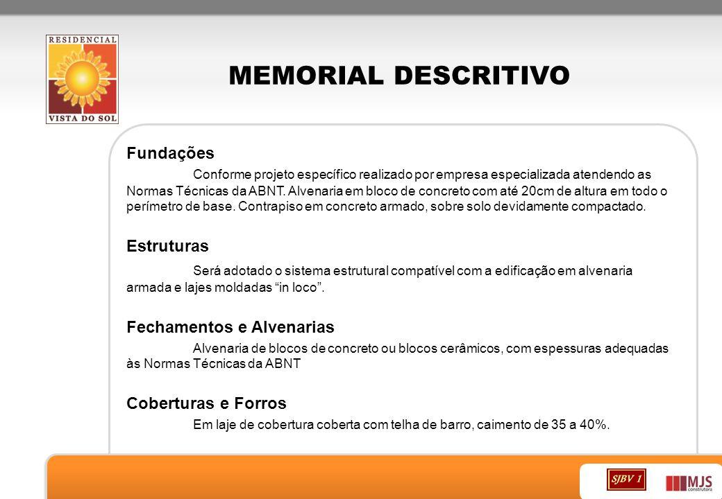 MEMORIAL DESCRITIVO Fundações Conforme projeto específico realizado por empresa especializada atendendo as Normas Técnicas da ABNT. Alvenaria em bloco