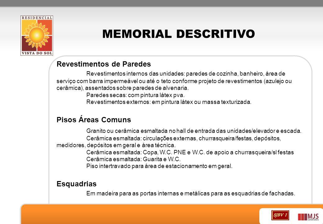 MEMORIAL DESCRITIVO Revestimentos de Paredes Revestimentos internos das unidades: paredes de cozinha, banheiro, área de serviço com barra impermeável