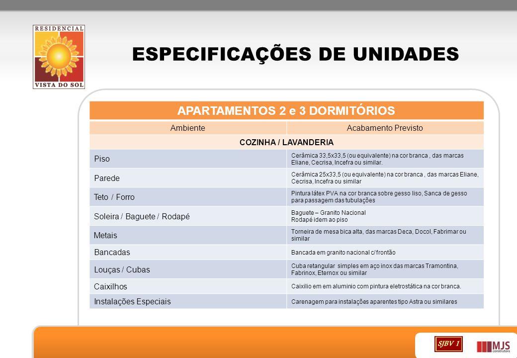 ESPECIFICAÇÕES DE UNIDADES APARTAMENTOS 2 e 3 DORMITÓRIOS AmbienteAcabamento Previsto COZINHA / LAVANDERIA Piso Cerâmica 33,5x33,5 (ou equivalente) na