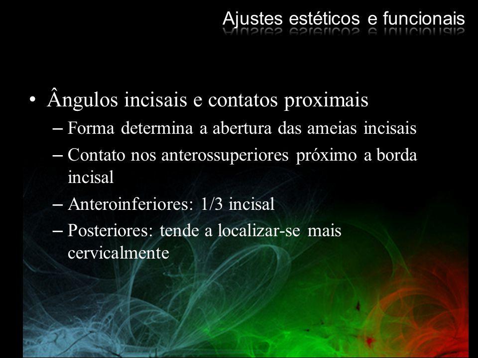 Ângulos incisais e contatos proximais –Forma determina a abertura das ameias incisais –Contato nos anterossuperiores próximo a borda incisal –Anteroin