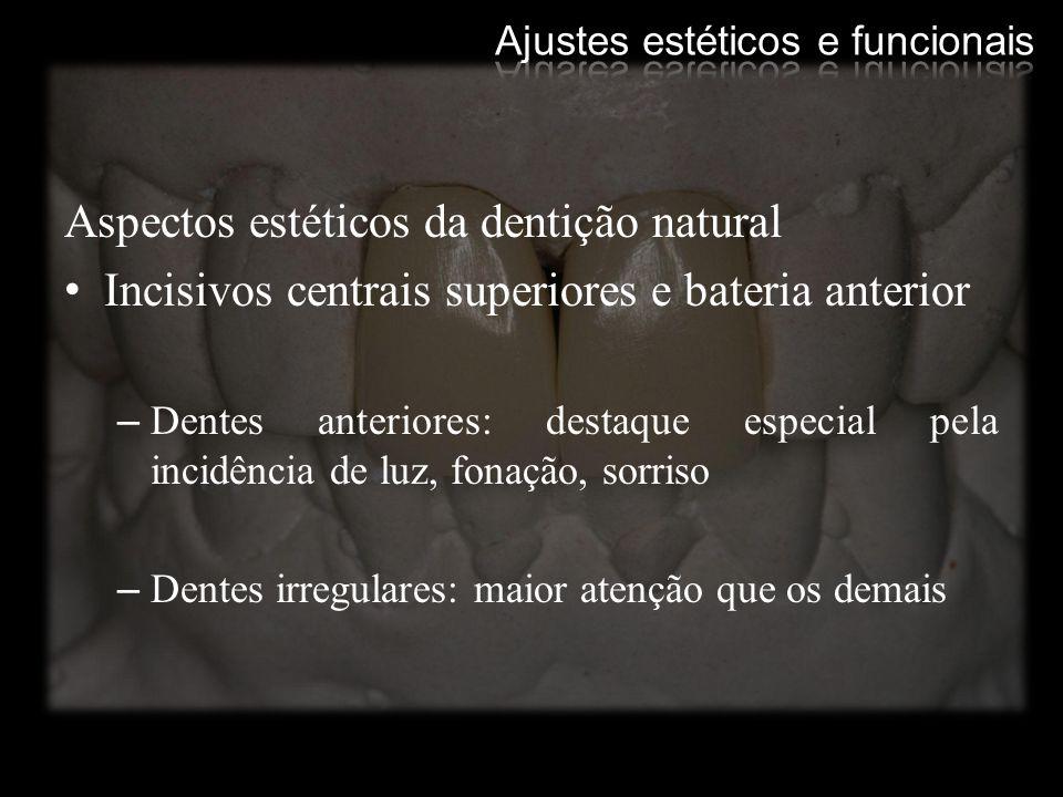 Aspectos estéticos da dentição natural Incisivos centrais superiores e bateria anterior –Dentes anteriores: destaque especial pela incidência de luz,