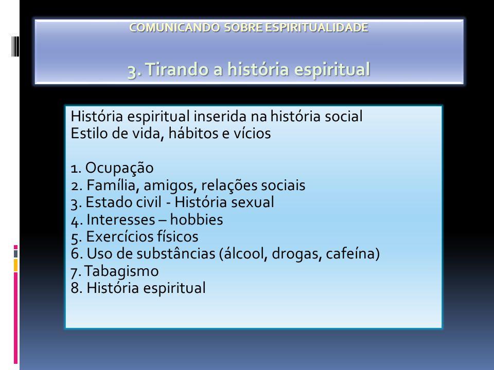 História espiritual inserida na história social Estilo de vida, hábitos e vícios 1. Ocupação 2. Família, amigos, relações sociais 3. Estado civil - Hi