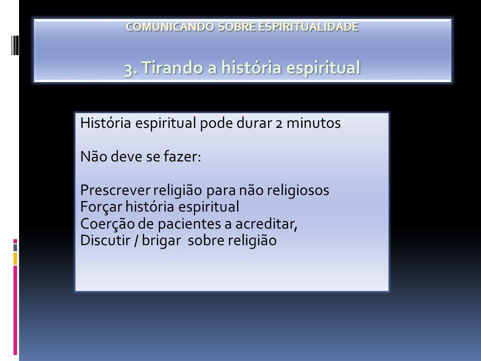História espiritual pode durar 2 minutos Não deve se fazer: Prescrever religião para não religiosos Forçar história espiritual Coerção de pacientes a