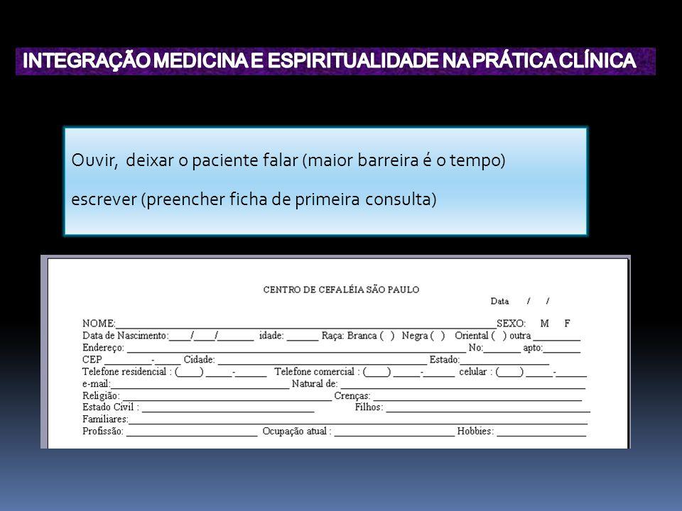Ouvir, deixar o paciente falar (maior barreira é o tempo) escrever (preencher ficha de primeira consulta)