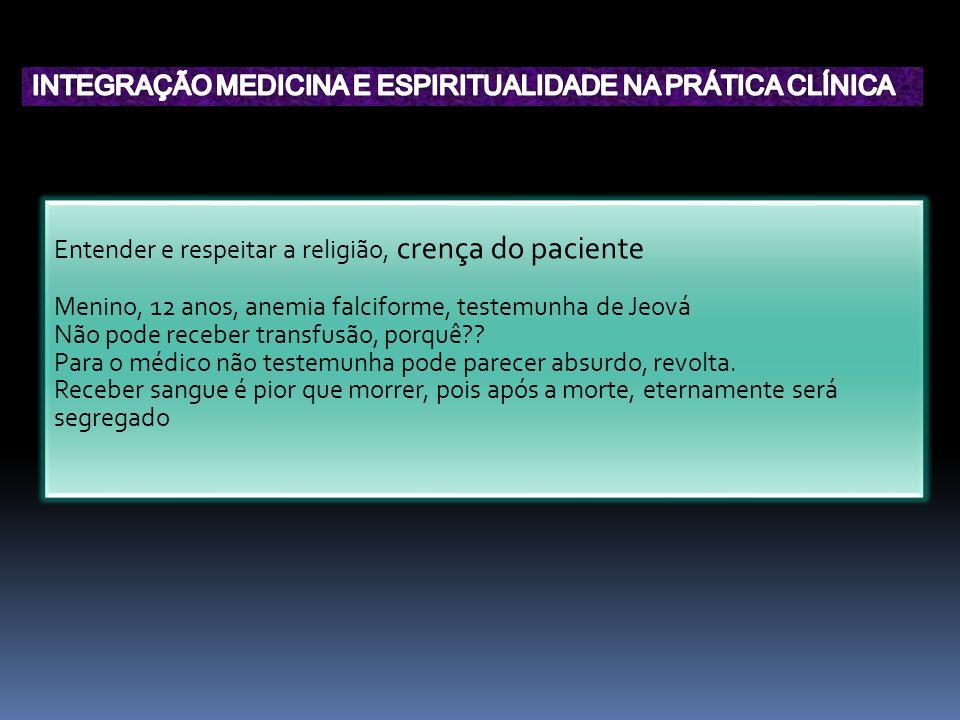 Entender e respeitar a religião, crença do paciente Menino, 12 anos, anemia falciforme, testemunha de Jeová Não pode receber transfusão, porquê?? Para