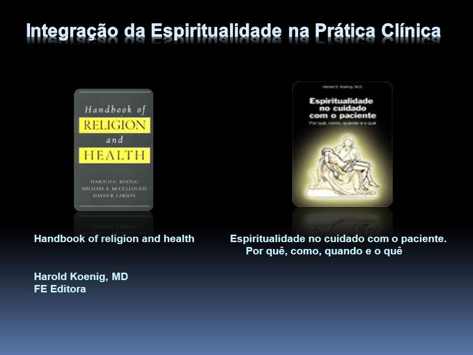 Handbook of religion and health Espiritualidade no cuidado com o paciente. Por quê, como, quando e o quê Harold Koenig, MD FE Editora