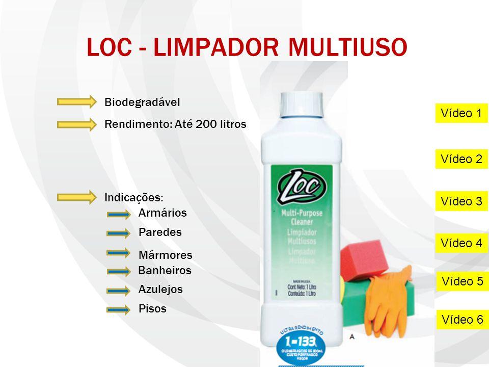 LOC - LIMPADOR MULTIUSO Pisos Azulejos Banheiros Mármores Armários Paredes Indicações: Biodegradável Rendimento: Até 200 litros Gfffg F f Vídeo 1 Víde