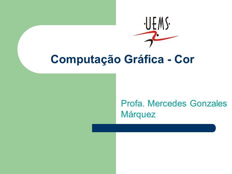 Computação Gráfica - Cor Profa. Mercedes Gonzales Márquez