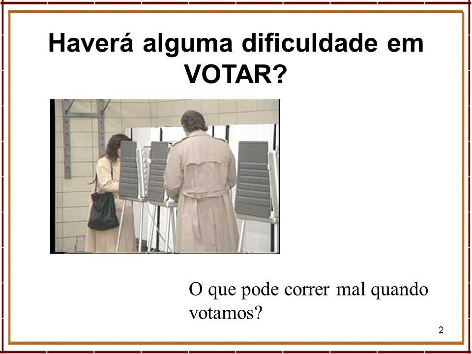 2 Haverá alguma dificuldade em VOTAR? O que pode correr mal quando votamos?