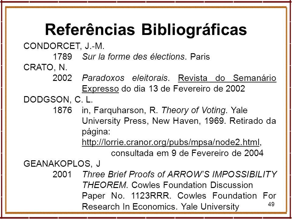 49 CONDORCET, J.-M. 1789Sur la forme des élections. Paris CRATO, N. 2002Paradoxos eleitorais. Revista do Semanário Expresso do dia 13 de Fevereiro de