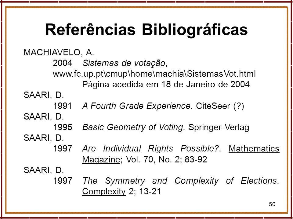 50 MACHIAVELO, A. 2004Sistemas de votação, www.fc.up.pt\cmup\home\machia\SistemasVot.html Página acedida em 18 de Janeiro de 2004 SAARI, D. 1991A Four