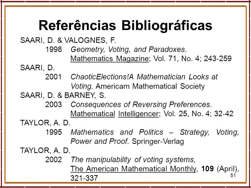 51 SAARI, D. & VALOGNES, F. 1998Geometry, Voting, and Paradoxes. Mathematics Magazine; Vol. 71, No. 4; 243-259 SAARI, D. 2001ChaoticElections!A Mathem