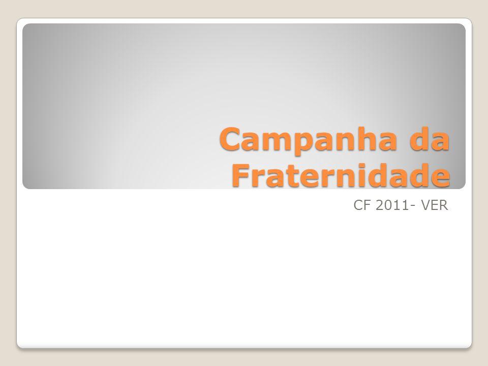 Campanha da Fraternidade CF 2011- VER