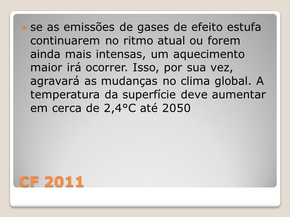 CF 2011 se as emissões de gases de efeito estufa continuarem no ritmo atual ou forem ainda mais intensas, um aquecimento maior irá ocorrer.