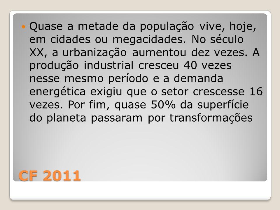 CF 2011 Quase a metade da população vive, hoje, em cidades ou megacidades. No século XX, a urbanização aumentou dez vezes. A produção industrial cresc