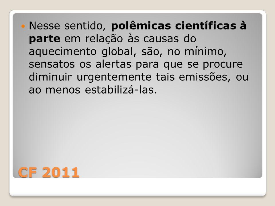 CF 2011 Nesse sentido, polêmicas científicas à parte em relação às causas do aquecimento global, são, no mínimo, sensatos os alertas para que se procu