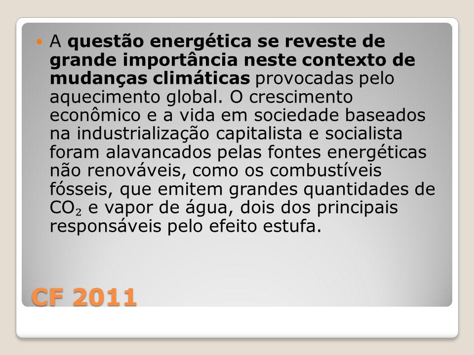 CF 2011 A questão energética se reveste de grande importância neste contexto de mudanças climáticas provocadas pelo aquecimento global. O crescimento