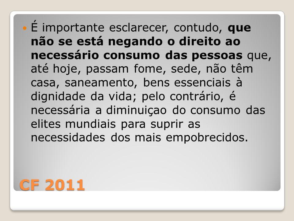 CF 2011 É importante esclarecer, contudo, que não se está negando o direito ao necessário consumo das pessoas que, até hoje, passam fome, sede, não tê
