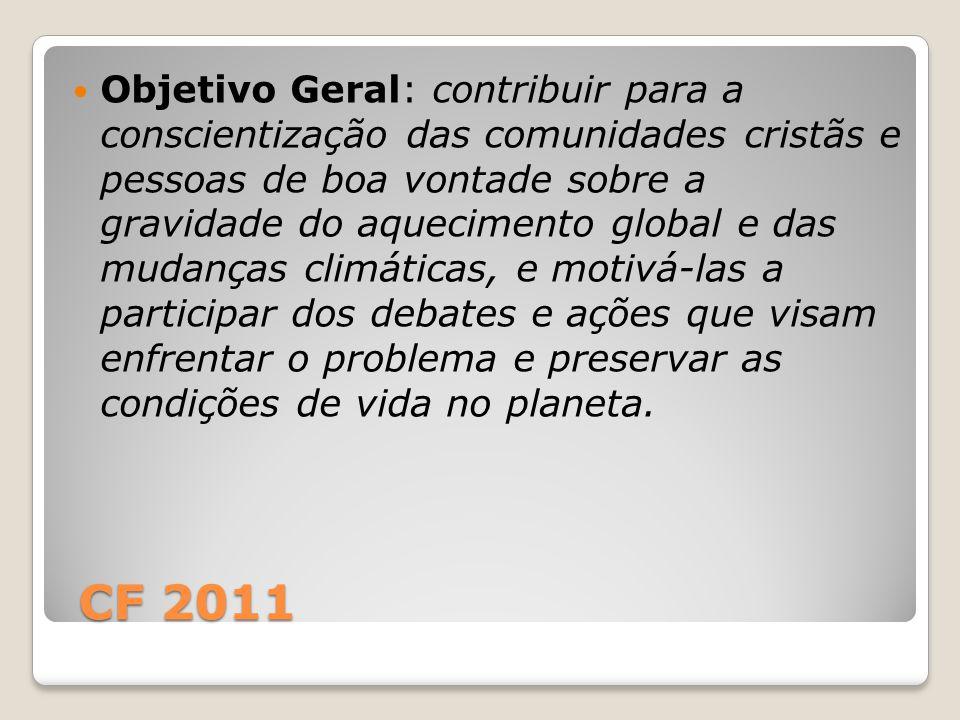 CF 2011 CF 2011 Objetivo Geral: contribuir para a conscientização das comunidades cristãs e pessoas de boa vontade sobre a gravidade do aquecimento gl
