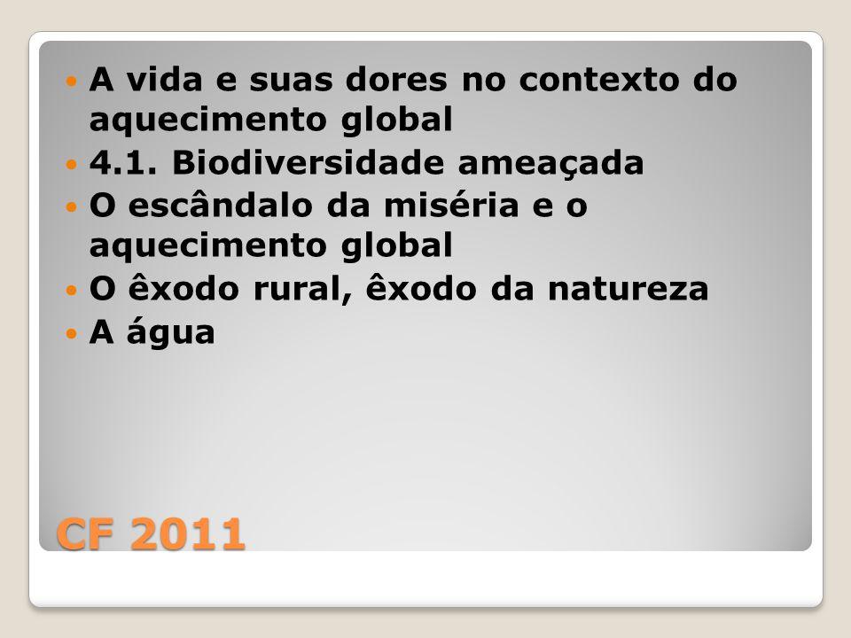 CF 2011 A vida e suas dores no contexto do aquecimento global 4.1. Biodiversidade ameaçada O escândalo da miséria e o aquecimento global O êxodo rural