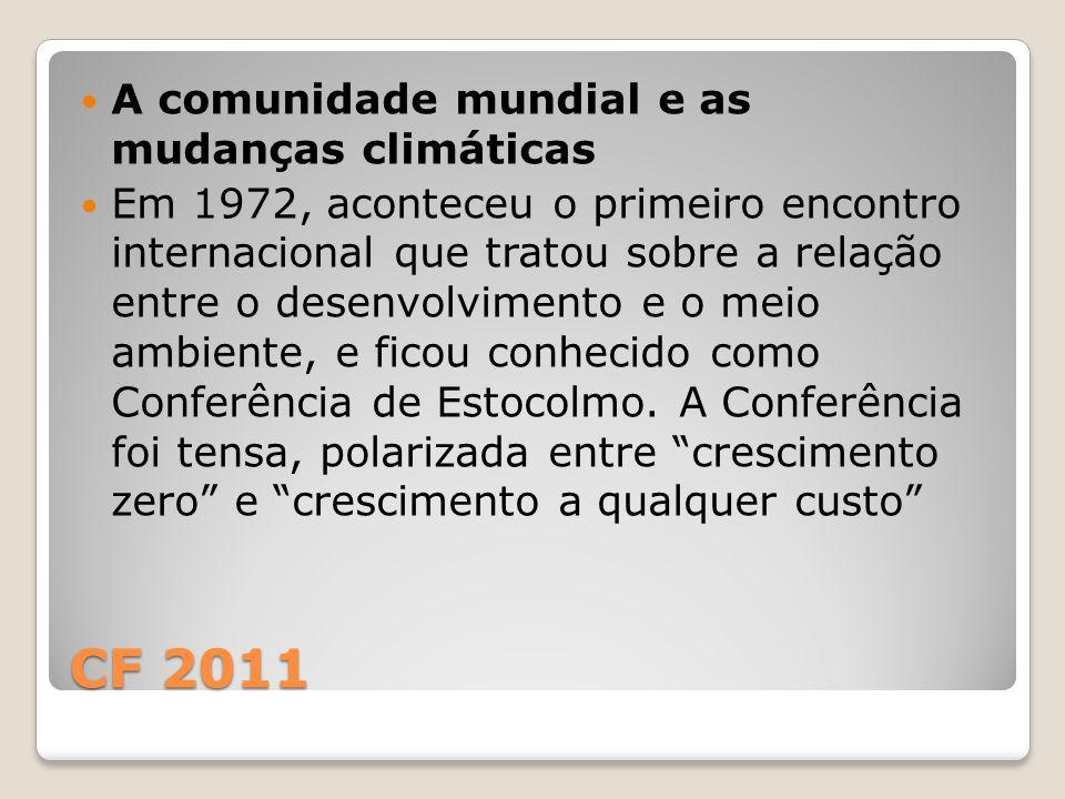 CF 2011 A comunidade mundial e as mudanças climáticas Em 1972, aconteceu o primeiro encontro internacional que tratou sobre a relação entre o desenvolvimento e o meio ambiente, e ficou conhecido como Conferência de Estocolmo.
