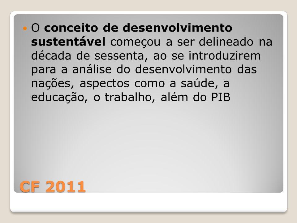 CF 2011 O conceito de desenvolvimento sustentável começou a ser delineado na década de sessenta, ao se introduzirem para a análise do desenvolvimento