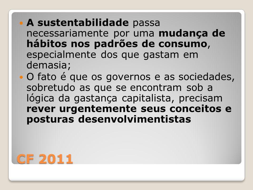 CF 2011 A sustentabilidade passa necessariamente por uma mudança de hábitos nos padrões de consumo, especialmente dos que gastam em demasia; O fato é
