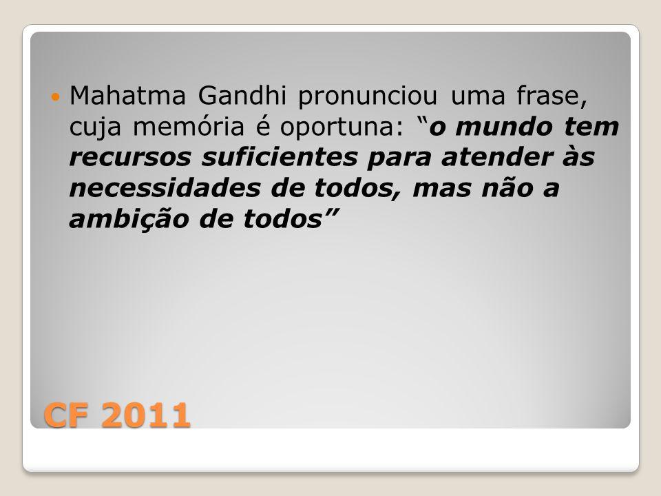 """CF 2011 Mahatma Gandhi pronunciou uma frase, cuja memória é oportuna: """"o mundo tem recursos suficientes para atender às necessidades de todos, mas não"""