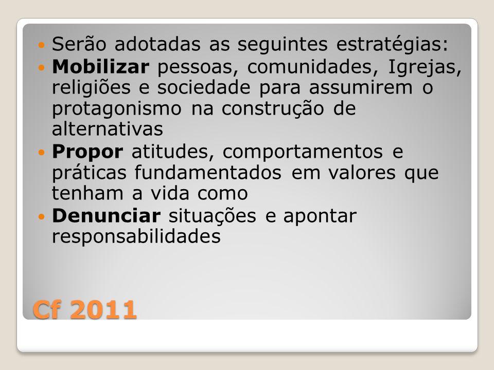 Cf 2011 Serão adotadas as seguintes estratégias: Mobilizar pessoas, comunidades, Igrejas, religiões e sociedade para assumirem o protagonismo na const